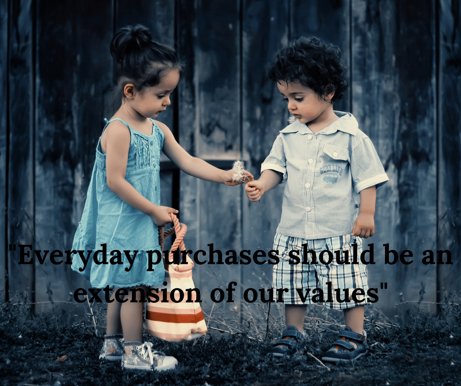 Everyday purchases should be an extension of our values